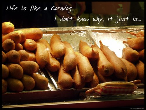 Life is like a corndog…